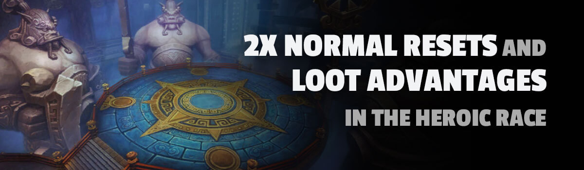 Double Normal Resets and Loot Advantages in the Heroic Race