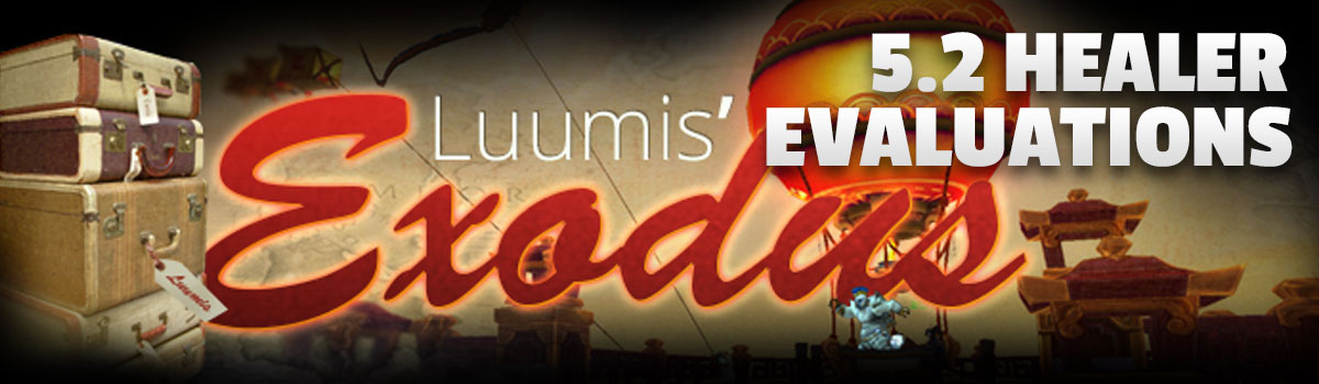 Luumis' Exodus: The 5.2 Healer Evaluations