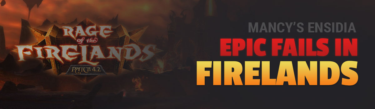 Mancy's Ensidia: Epic Fails in Firelands